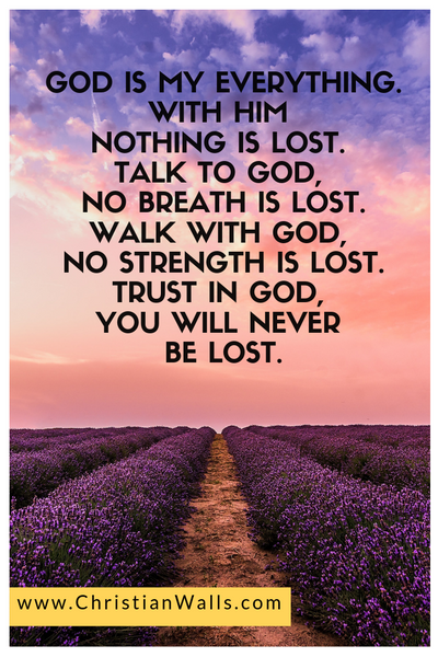 God is my everything With Him nothing is lost Talk to God, no breath is lost Trust in God, you will never be lost picture print poster christian quote