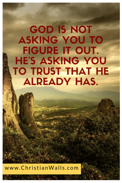 God is not asking you to figure it out. He's asking you to trust that He already has picture print poster christian quote