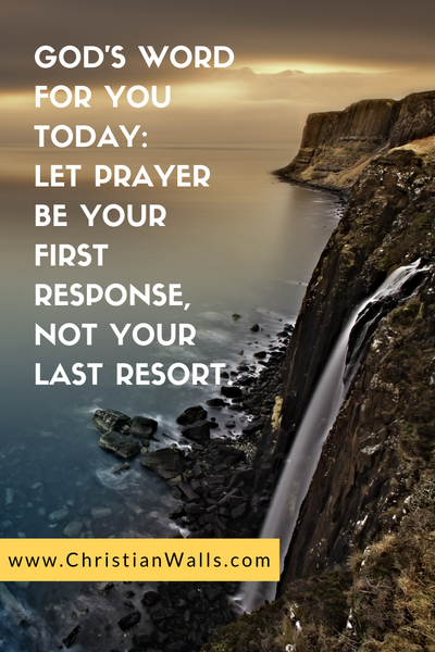 God's word for you today Let prayer be your first response, not your last resort picture print poster christian quote