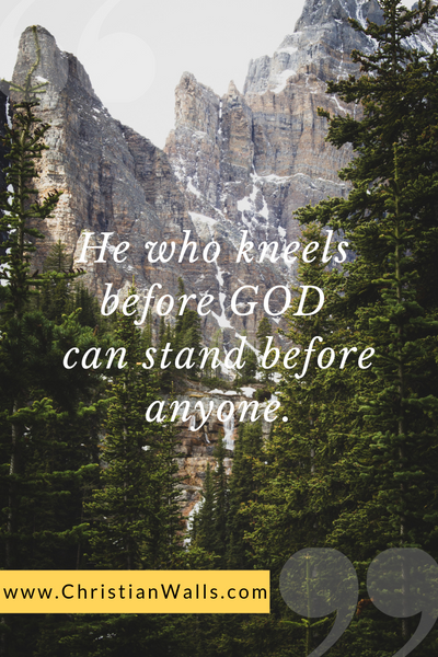 He who kneels before God can stand before anyone picture print poster christian quote
