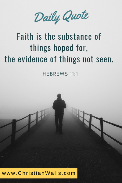 Hebrews 11 1 Faith is the substance of things hoped for the evidence of things not seen picture print poster bible verse
