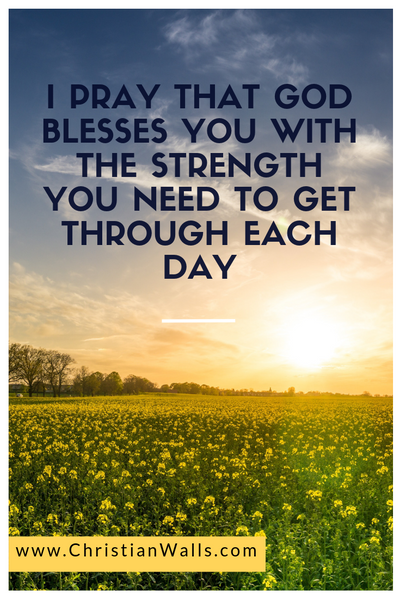 I pray that God blesses you with the strength to get through each day picture print poster christian quote