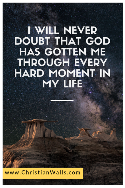I will never doubt that God has gotten me through every hard moment in my life picture print poster christian quote