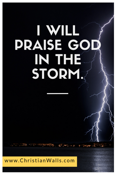 I will praise God in the storm picture print poster christian quote