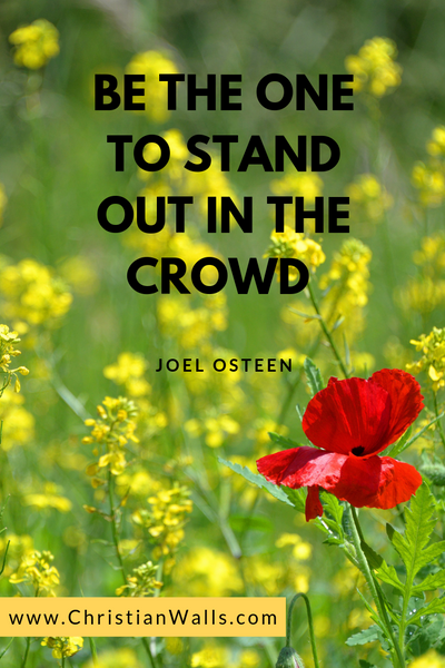 Joel Osteen Be the one to stand out in the crowd picture print poster christian quote