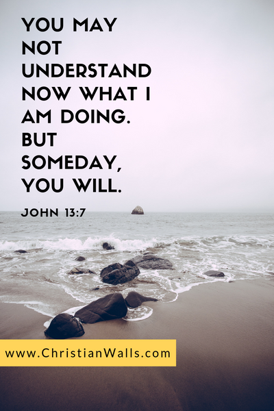 John 13 7 You may not understand now what I am doing but someday you will picture print poster bible verse