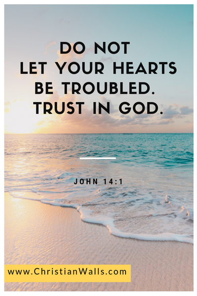 John 14 1 Do not let your hearts be troubled Trust in God picture print poster bible verse