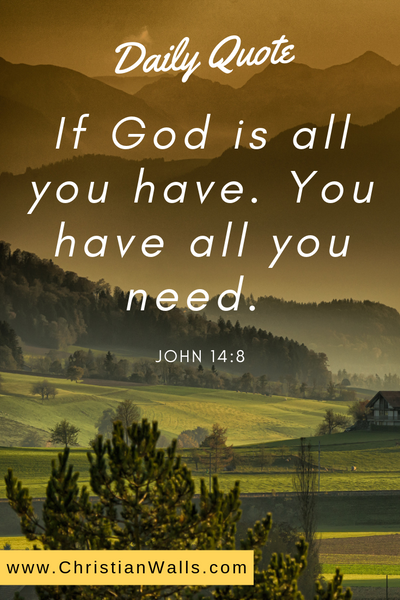 John 14 8 If God is all you have You have all you need picture print poster bible verse