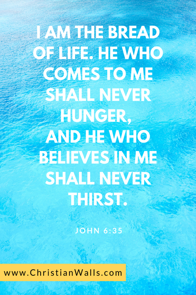 John 6 35 I am the bread of life He who comes to me shall never hunger, and he who believes in me shall never thirst picture print poster bible verse