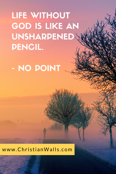 Life without God is like an unsharpened pencil - no point picture print poster christian quote
