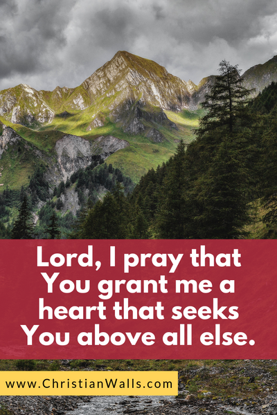 Lord, I pray that You grant me a heart that seeks You above all else picture print poster christian quote