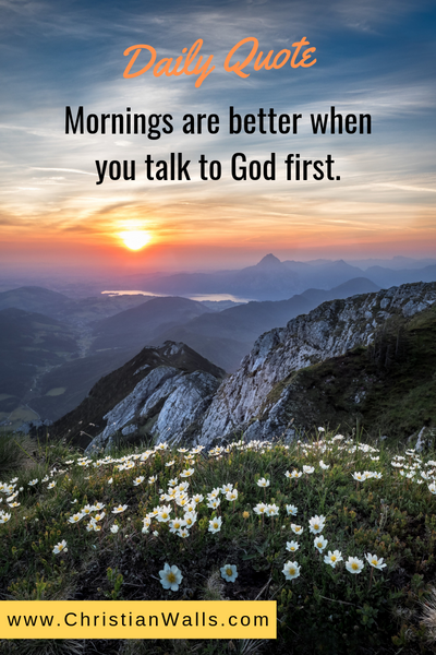 Mornings are better when you talk to God first picture print poster christian quote