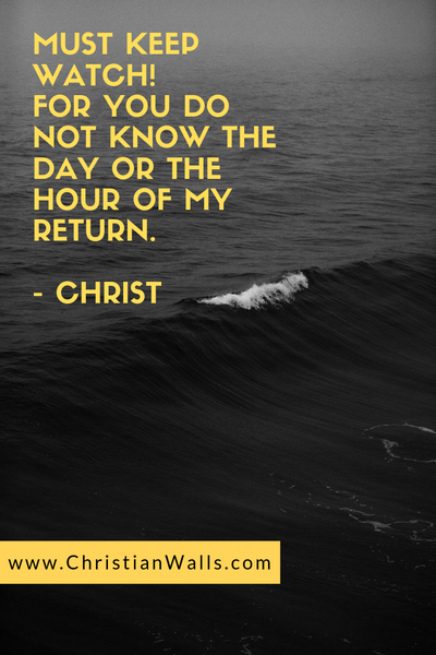 Must keep watch! For you do not know the day or the hour of my return - Christ picture print poster christian quote