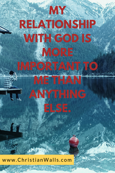 My relationship with God is more important to me than anything else picture print poster christian quote