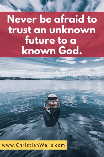 Never be afraid to trust an unknown future to a known God picture print poster christian quote