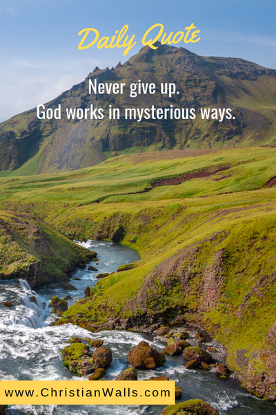 Never give up. God works in mysterious ways picture print poster christian quote