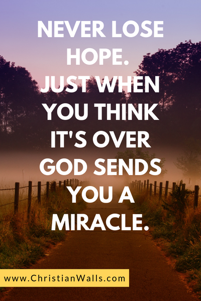 Never lose hope. Just when you think it's over God sends you a miracle picture print poster christian quote