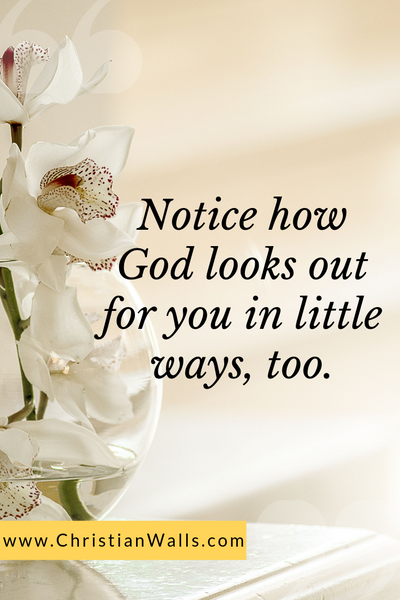 Notice how God looks out for you in little ways, too picture print poster christian quote