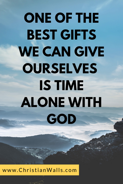 One of the best gifts we can give ourselves is time alone with God picture print poster christian quote