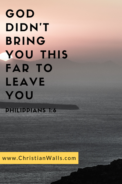 Philippians 1 6 God didn't bring you this far to leave you picture print poster bible verse