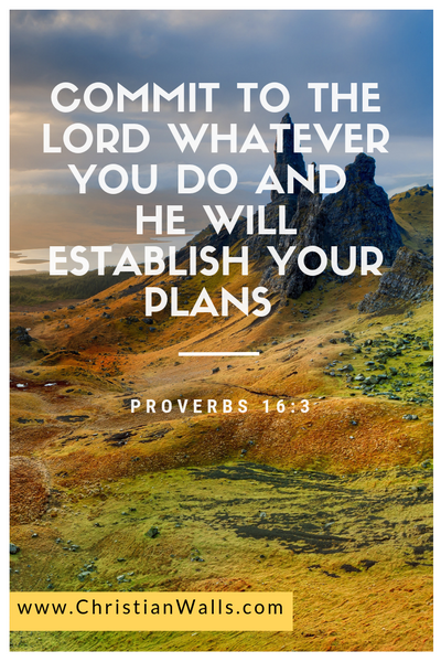 Proverbs 16 3 Commit to the Lord whatever you do and He will establish your plans picture print poster bible verse