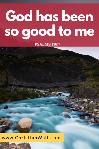 Psalm 116 7 God has been so good to me picture print poster bible verse