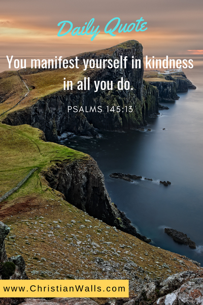 Psalm 145 13 You manifest yourself in kindness in all you do picture print poster bible verse