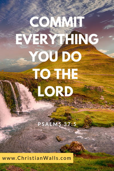 Psalm 37 5 Commit everything you do to the Lord picture print poster bible verse