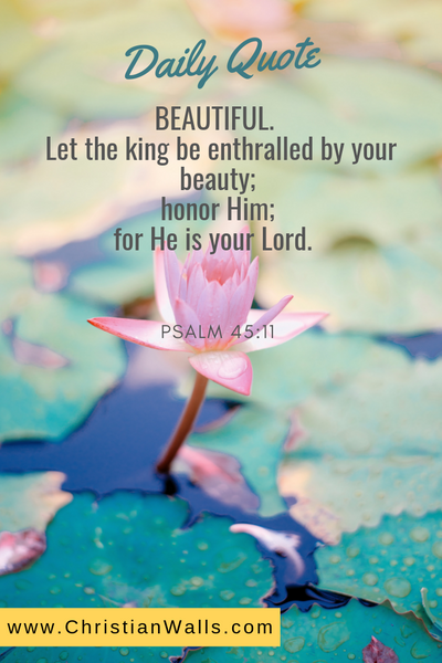Psalm  45 11 BEAUTIFUL Let the king be enthralled by your beauty honor Him for He is your Lord picture print poster bible verse