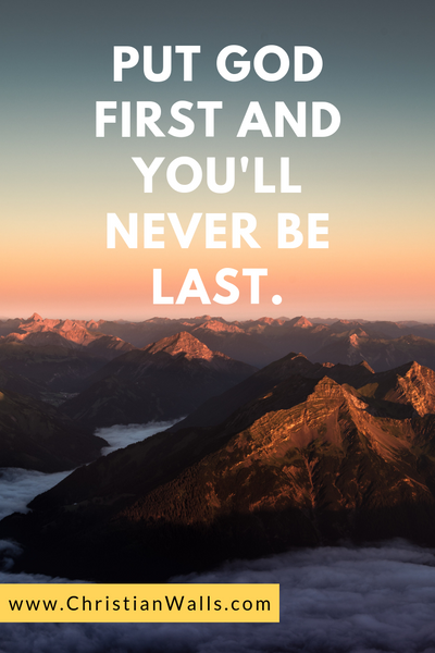 Put God first and you'll never be last picture print poster christian quote