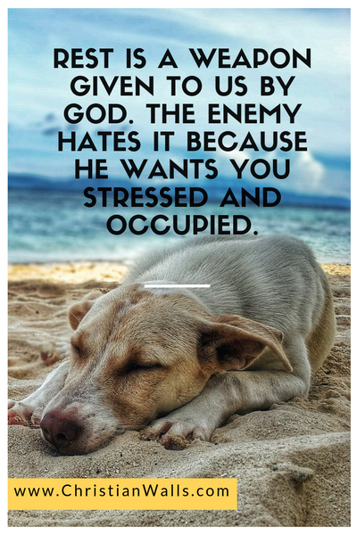 Rest is a weapon given to us by God. The enemy hates it because he wants you stressed and occupied picture print poster christian quote