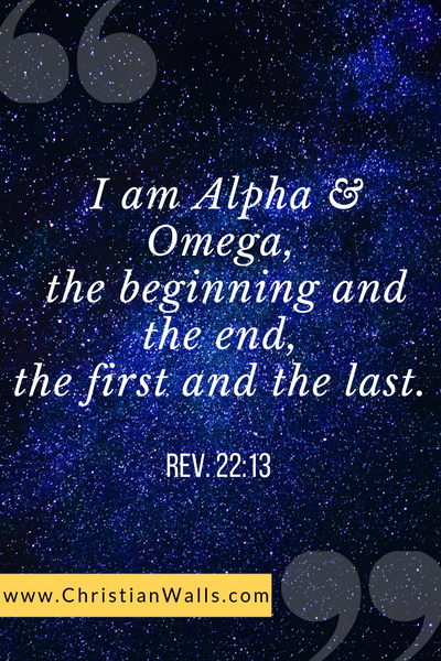 Revelation 22 13 I am Alpha & Omega the beginning and the end the first and the last picture print poster bible verse
