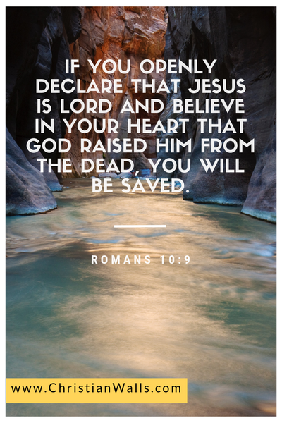Romans 10 9 If you openly declare that Jesus is Lord and believe in your heart that God raised Him from the dead, you will be saved picture print poster christian quote