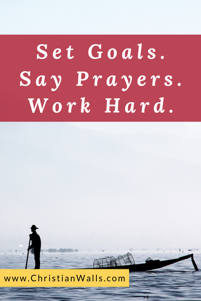 Set goals Say prayers Work hard picture print poster christian quote