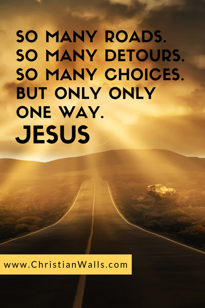 So many roads So many detours So many choices But only one way Jesus picture print poster christian quote