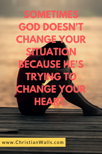Sometimes God doesn't change your situation because He is trying to change your heart picture print poster christian quote