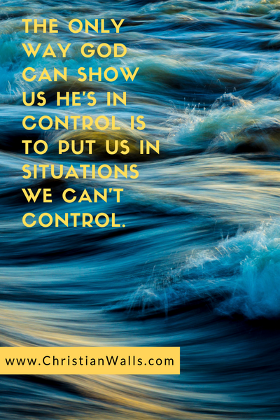 The only way God can show us He's in control is to put us in situations we can't control picture print poster christian quote