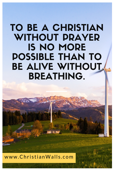 To be a Christian without prayer is no more possible than to be alive without breathing picture print poster christian quote