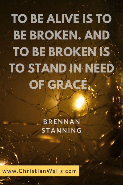 To be alive is to be broken And to be broken is to stand in need of grace - Brennan Stanning picture print poster christian quote