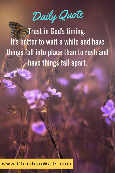 Trust in God's timing It's better to wait a while and have things fall into place than to rush and have things fall apart picture print poster christian quote