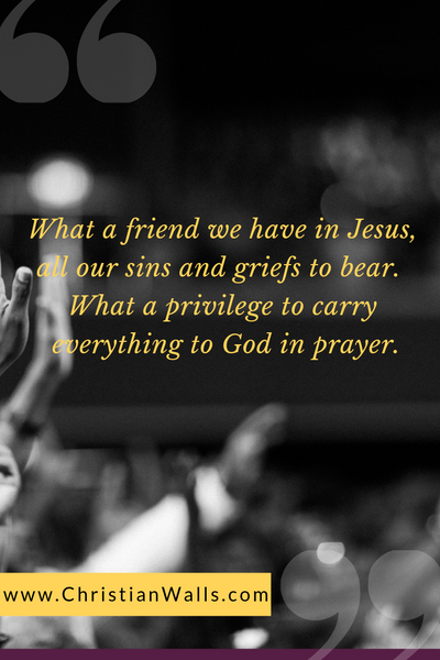 What a friend we have in Jesus, all our sins and grief to bear What a privilege to carry everything to God in prayer picture print poster christian quote