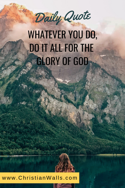 Whatever you do, do it all for the glory of God picture print poster christian quote