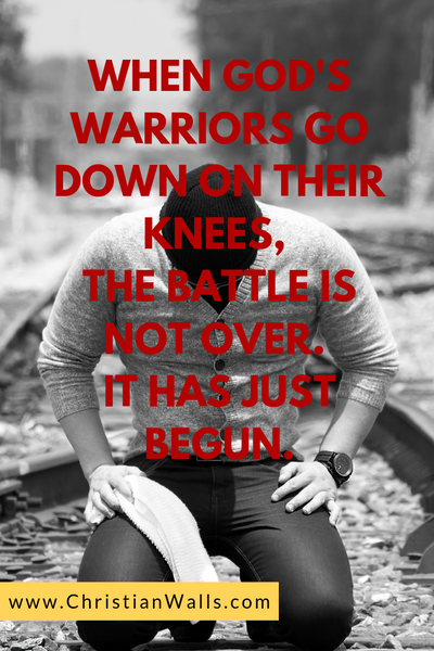 When God's warriors go down on their knees the battle is not over it has just begun picture print poster christian quote