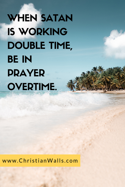 When Satan is working double time, be in prayer overtime picture print poster christian quote
