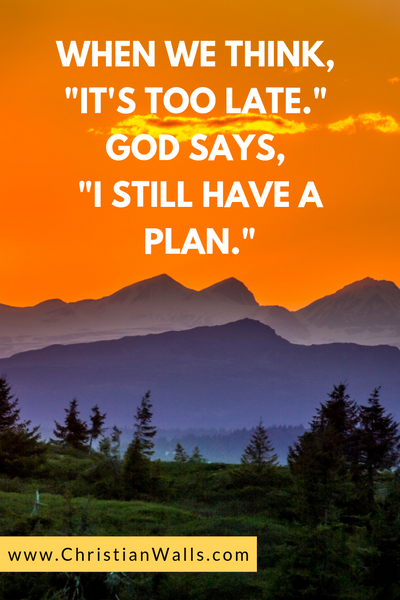 When we think It's too late God says I still have plan picture print poster christian quote
