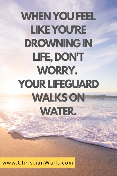 When you feel like you're drowning in life, don't worry. Your lifeguard walks on water picture print poster christian quote