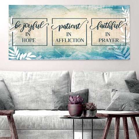 Romans 12:12 Be Joyful in Hope, Patient in Affliction & Faithful in Prayer - Christian Signs for Home