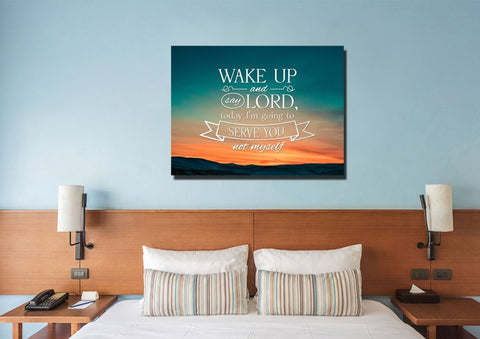 Wake up & say Lord today Im going to Serve you not Myself Christian Quotes Wall Art Canvas