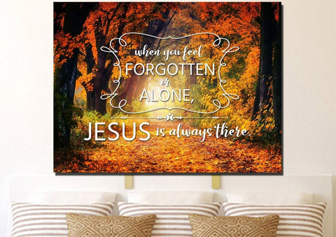 When you Feel Forgotten or Alone, Jesus is Always There Canvas Wall Art Print