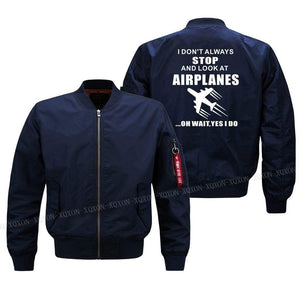 PilotX Jacket I DON'T ALWAYS STOP AND LOOK AT AIRPLANES Jacket -US Size